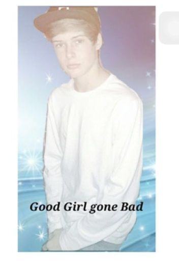 Good Girl Gone Bad (( Blake Gray Story ))