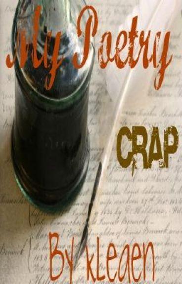 My Poetry Crap!