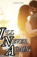 I'll Never Again (A Sequel of Married to Pain) by nicaYabby