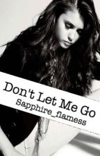 Don't Let Me Go #Wattys2015 by sapphire_flamess
