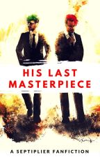 His Last Masterpiece (#Wattys2016) by MisterMacGuffin