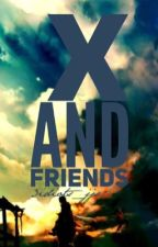 X And Friends by 3Idiots_JJS