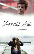 ZorAki AŞK by NURALEYNAM
