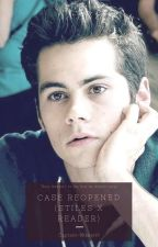 Case Reopened (Stiles × Reader) by Captain-Nikkie19