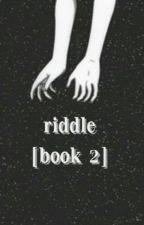 Riddle [book 2] by 28thOfJuly