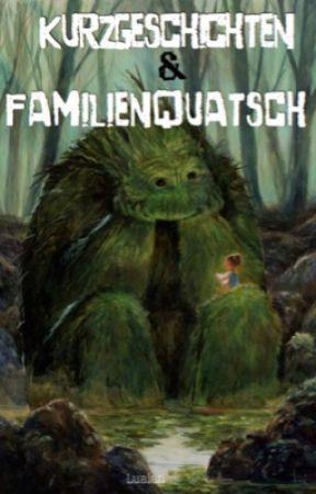 Kurzgeschichten Und Familienquatsch by Lualan