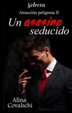 Saga Assasin( 2): Un asesino seducido( +18)/ #Wattys2016  by broken-dreams-29