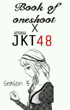 Book Of Oneshoot 3 : JKT48 by aprlnggi