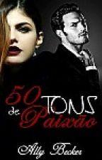 50 Tons de Paixão by AllyneBecker