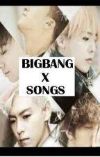 BIGBANG X SONGS by C_BlackUndercover