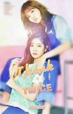 Think about it Twice - A TWICE DahMo (Dahyun x Momo) Fanfiction by cilantrovert