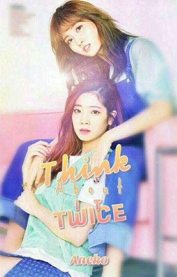 Think about it Twice - A TWICE DahMo (Dahyun x Momo) Fanfiction
