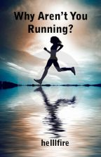 Why Aren't You Running? by helllfire
