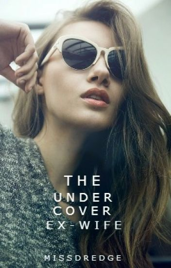 The Undercover Ex Wife (Undercover 1) (completed)