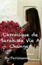 Chronique De Sarah : Ma Vie A Changer by Parisienne____