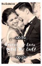 Forever & Ever ? Until The End.. (ON-HOLD) by rachelmsa16
