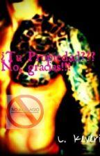 ¿¿¿Tu Propiedad??? ¡¡¡No, Gracias!!! +18.© (Borrador) by Connorkeymc