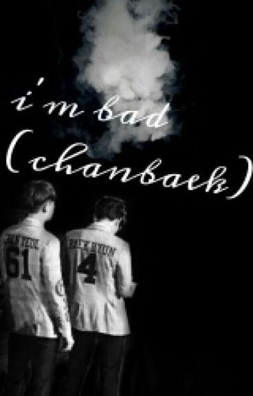 I'm BAD (Chanbaek)