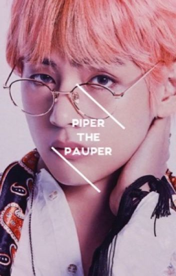 piper the pauper || taehyung
