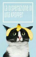 La Disperazione Di Una Kpopper by gocciadineve