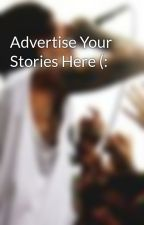 Advertise Your Stories Here (: by ev0lve