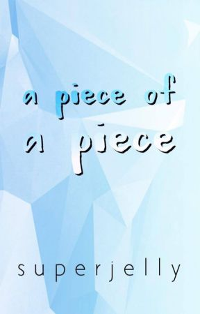 A Piece of a Piece by superjelly