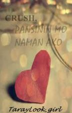 CRUSH, PANSININ MO NAMAN AKO! by jessaBeee