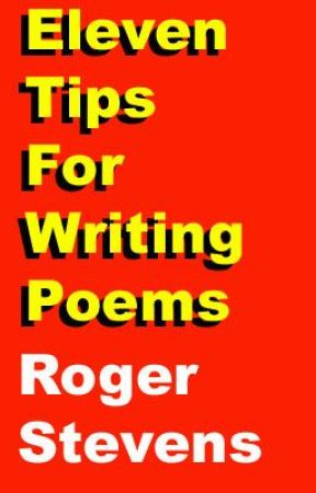 Eleven Tips For Writing Poetry by RogerStevens