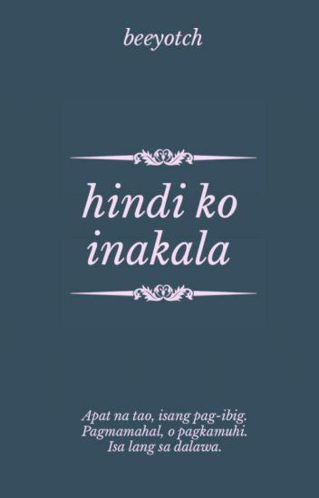 Hindi Ko Inakala (COMPLETED)