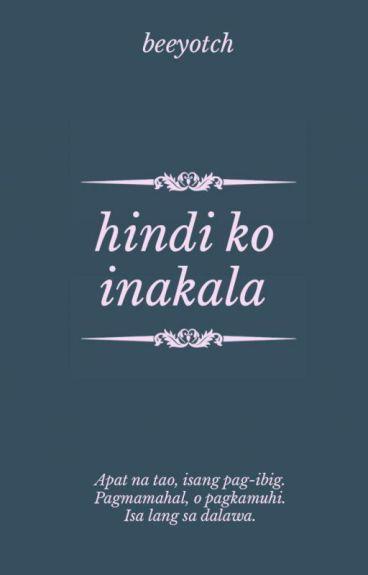 Hindi Ko Inakala (Completed) by beeyotch