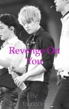 Revenge On You by fourlocks