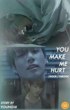 You make me hurt  (Vkook / Taekook) by Youngiii