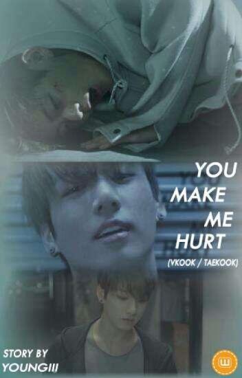 You make me hurt  (Vkook / Taekook)