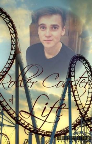 Roller Coaster of Life (Joe Sugg fan fiction)