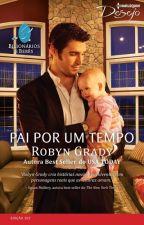 Pai por um Tempo - Robyn Grady (Série Bilionários e Bebês) by LilianOliveira038