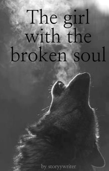 The girl with the broken soul