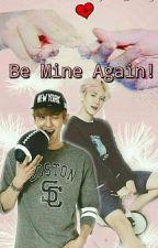 BE MINE! AGAIN  by BynBkki_Paing