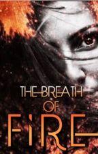 The Breath of Fire  by Sera_Senpai