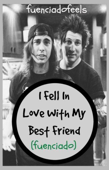 I Fell In Love With My Best Friend (Fuenciado)