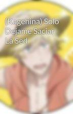 (Kagehina) Solo Dejame Saciar La Sed by banzai801