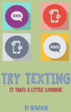 Try Texting by heawtache
