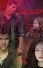 Amor Verdadeiro - Jacob e Reneesme by NanScolfield