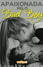 Apaixonada pelo Bad Boy by Lunaewanessa