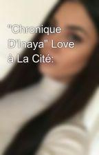 """""""Chronique D'Inaya"""" Love à La Cité: by OumaymaMa"""