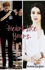 Heart Like Yours. [Prince Harry] by TheDuchessinBlack