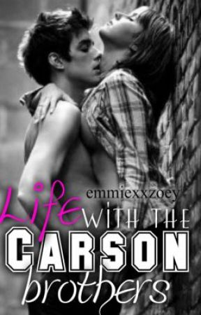 Life With The Carson Brothers by EmmiexxZoey