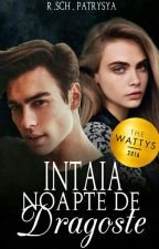 Intaia Noapte de Dragoste- Volumul I by PatrysyaMelany