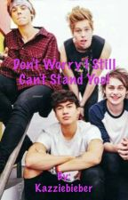 Don't worry! I still can't stand you! (A 5SOS fanfic) by Kazziebieber