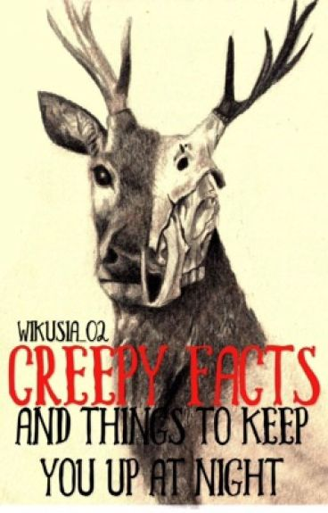 Creepy Facts and Stuff to Keep You Up At Night