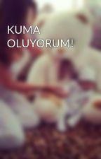 KUMA OLUYORUM! by MerveYksek8